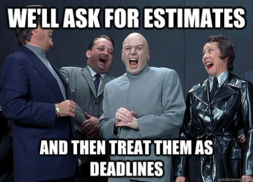"Dr. Evil and minions: ""We'll ask for estimates and then treat them as deadlines"""